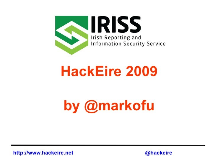 HackEire 2009                   by @markofuhttp://www.hackeire.net      @hackeire