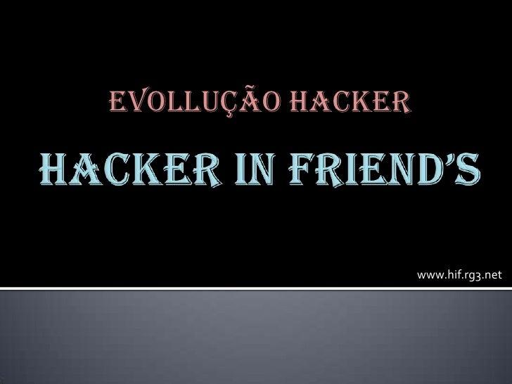 Evollução hacker                        www.hif.rg3.net