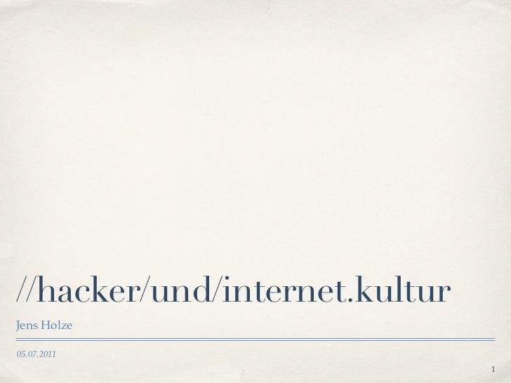 //hacker/und/internet.kulturJens Holze05.07.2011                               1