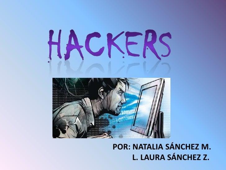 HACKERS<br />POR: NATALIA SÁNCHEZ M. <br />        L. LAURA SÁNCHEZ Z.<br />