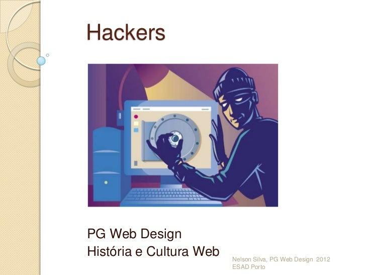 HackersPG Web DesignHistória e Cultura Web   Nelson Silva, PG Web Design 2012                         ESAD Porto
