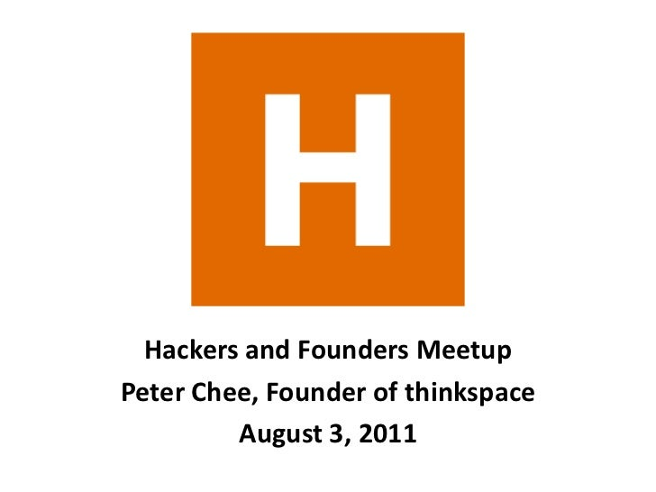 Hackers and Founders Meetup<br />Peter Chee, Founder of thinkspace<br />August 3, 2011<br />