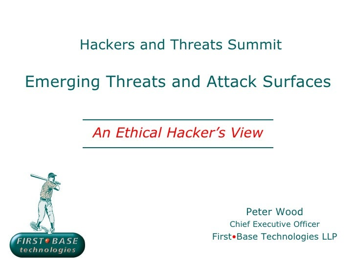 Hackers and Threats SummitEmerging Threats and Attack Surfaces       An Ethical Hacker's View                             ...