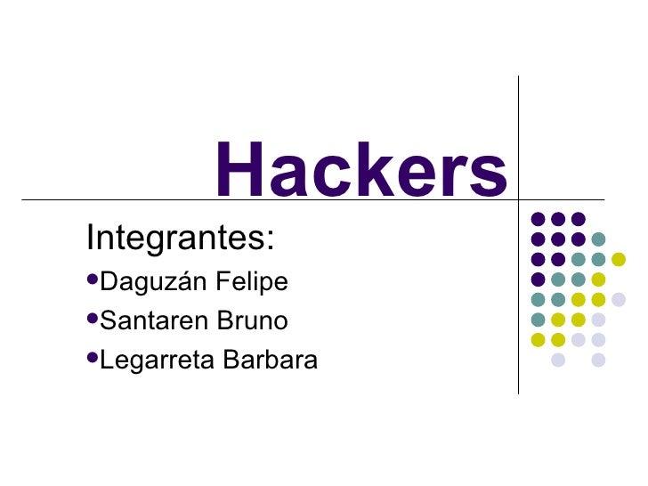 Hackers <ul><li>Integrantes: </li></ul><ul><li>Daguzán Felipe </li></ul><ul><li>Santaren Bruno </li></ul><ul><li>Legarreta...