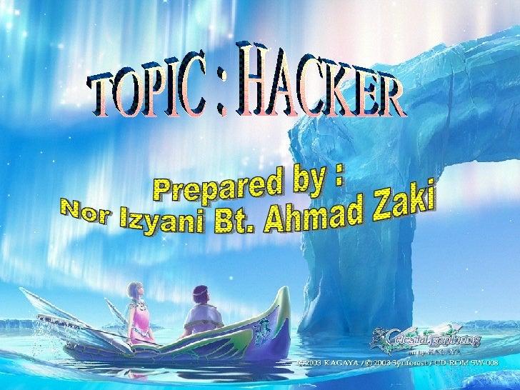 TOPIC : HACKER Prepared by :  Nor Izyani Bt. Ahmad Zaki