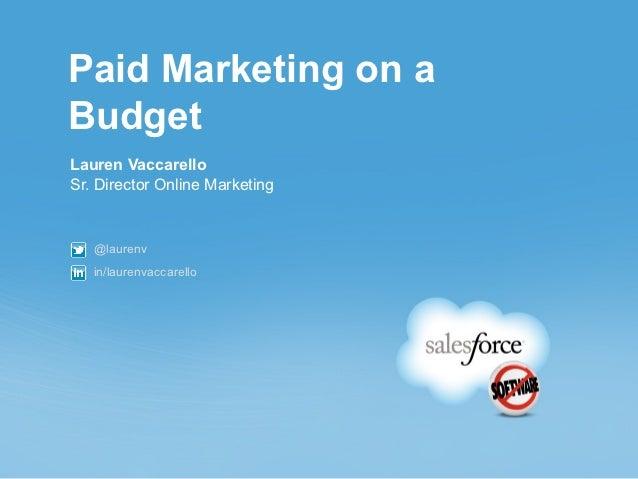 Paid Marketing on aBudgetLauren VaccarelloSr. Director Online Marketing   @laurenv   in/laurenvaccarello