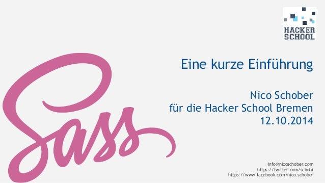 Eine kurze Einführung  Nico Schober  für die Hacker School Bremen  12.10.2014  info@nicoschober.com  https://twitter.com/s...
