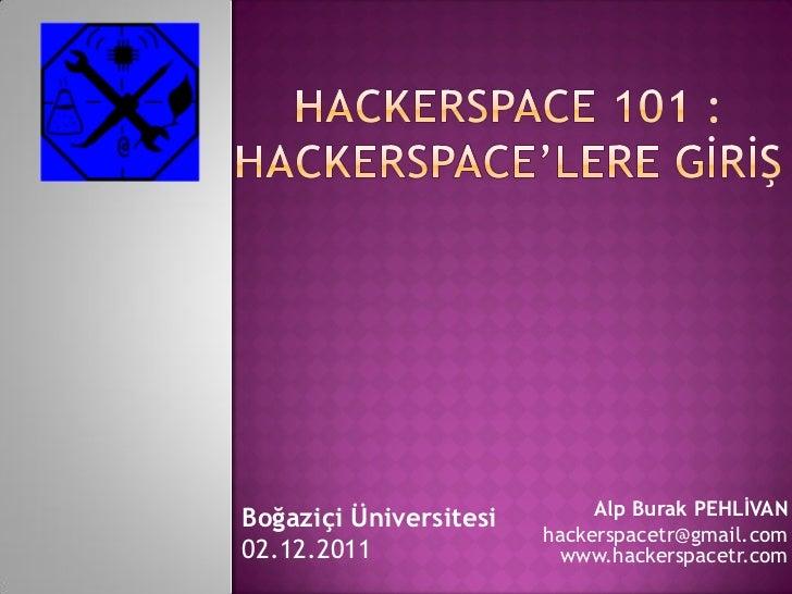 Alp Burak PEHLİVANBoğaziçi Üniversitesi                        hackerspacetr@gmail.com02.12.2011                www.hacker...