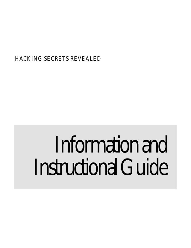 HACKING SECRETS REVEALED        Information and     Instructional Guide