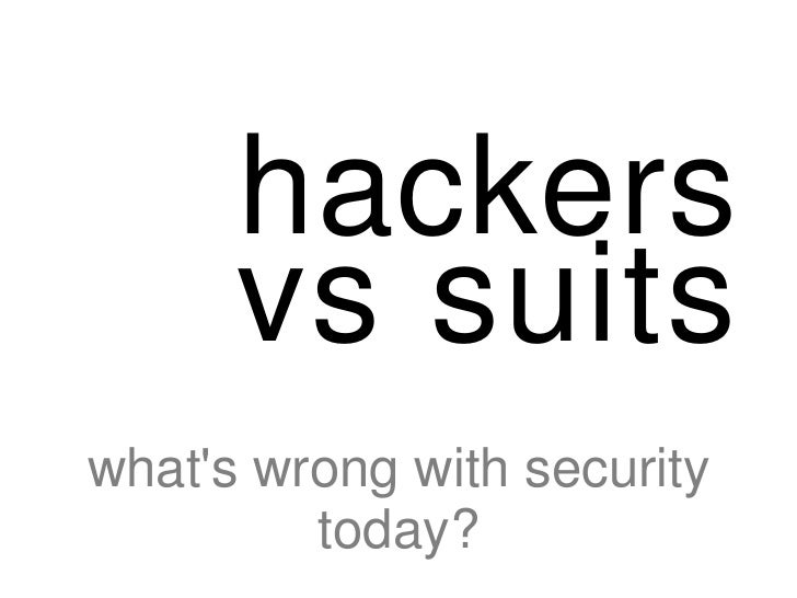 hackers      vs suitswhats wrong with security         today?