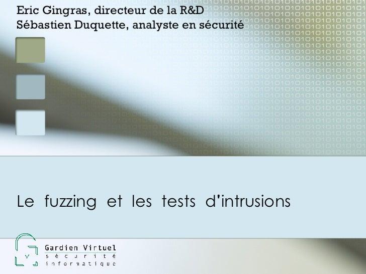Eric Gingras, directeur de la R&DSébastien Duquette, analyste en sécuritéLe fuzzing et les tests dintrusions