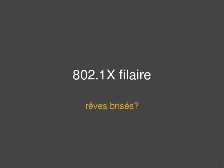 802.1X filaire    rêves brisés?