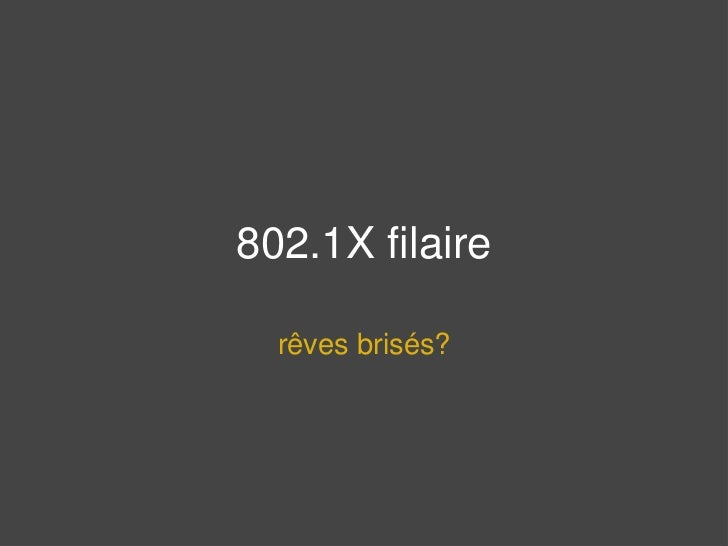802.1X filaire, un monde idéal illusoire? (Olivier Bilodeau)
