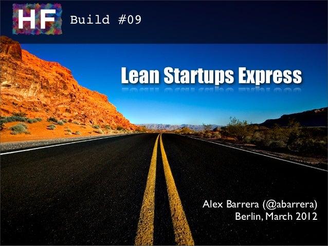 Build #09      Lean Startups Express               Alex Barrera (@abarrera)                      Berlin, March 2012