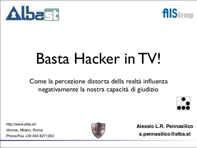 Alessio L.R. Pennasilico a.pennasilico@alba.st http://www.alba.st/ Verona, Milano, Roma Phone/Fax +39 045 8271202 Basta Ha...