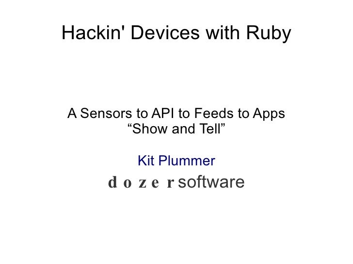 "Hackin' Devices with Ruby A Sensors to API to Feeds to Apps  ""Show and Tell"" Kit Plummer dozer software"