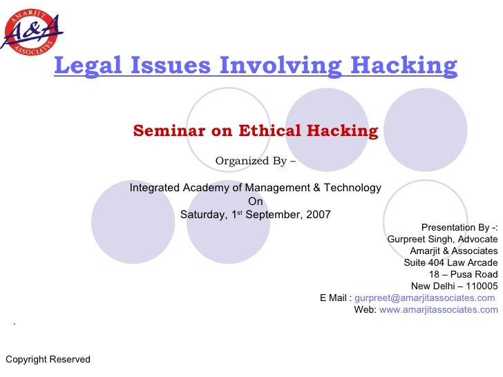 Legal Issues Involving Hacking Seminar on Ethical Hacking Organized By – Integrated Academy of Management & Technology On ...
