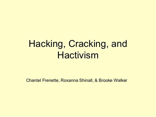 Hacking, Cracking, and       HactivismChantel Frenette, Roxanna Shinall, & Brooke Walker