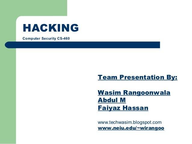 HACKINGComputer Security CS-460                           Team Presentation By:                           Wasim Rangoonwal...