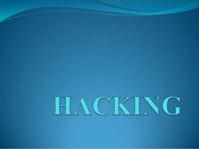 CONTENT…  What means hacking?  Natural and environmental threats  Advantages of hacking  Effects of hacking
