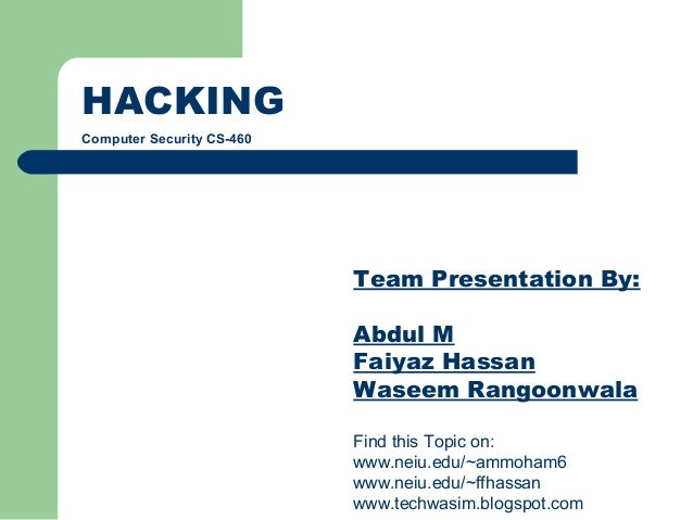 HACKING Computer Security CS-460 Team Presentation By: Abdul M Faiyaz Hassan Waseem Rangoonwala Find this Topic on: www.ne...