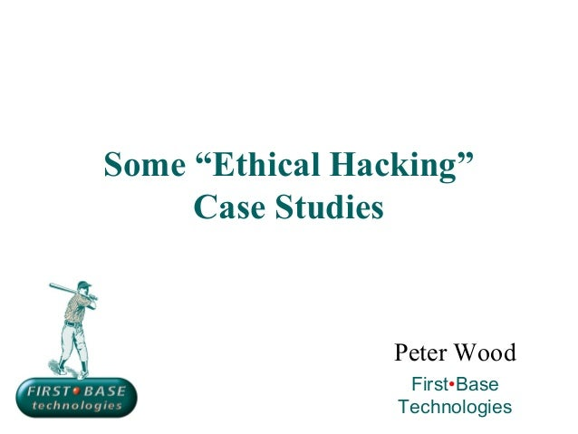 "Some ""Ethical Hacking""     Case Studies                 Peter Wood                  First•Base                 Technologies"