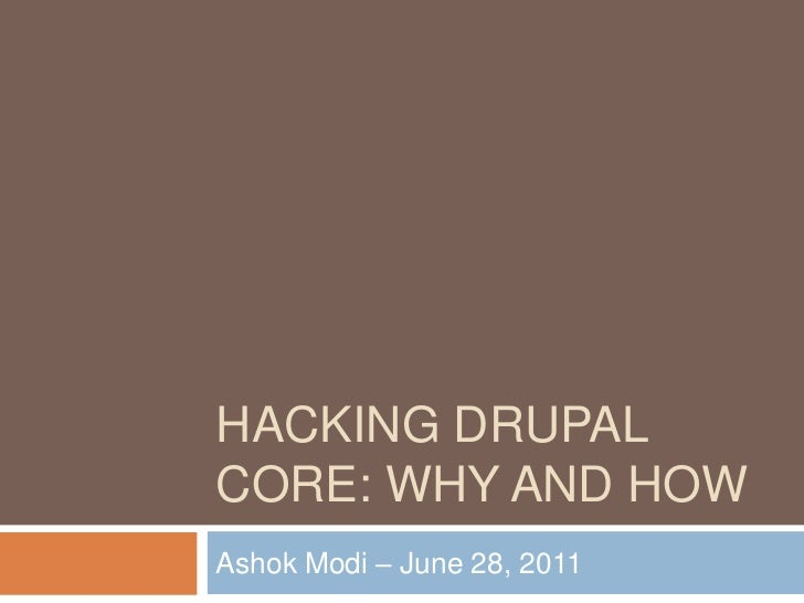 Hacking Drupal Core: Why and How<br />Ashok Modi – June 28, 2011<br />