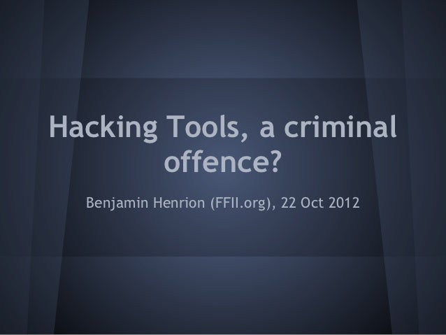 Hacking Tools, a criminal        offence?  Benjamin Henrion (FFII.org), 22 Oct 2012