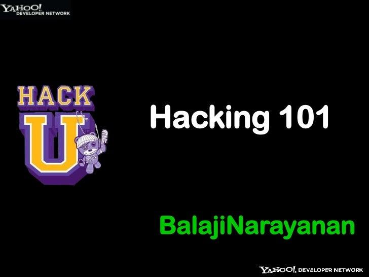 BalajiNarayanan<br />Hacking 101<br />
