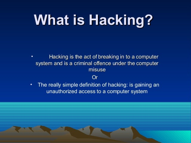 What is Hacking?What is Hacking? • Hacking is the act of breaking in to a computerHacking is the act of breaking in to a c...