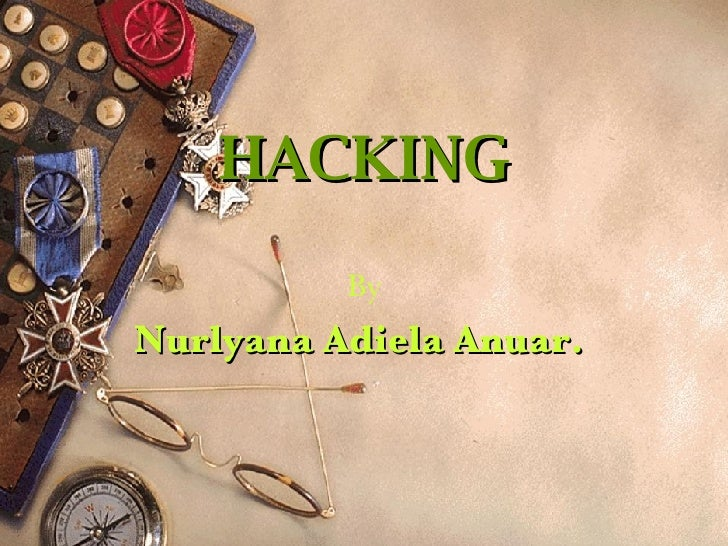 HACKING By Nurlyana Adiela Anuar.