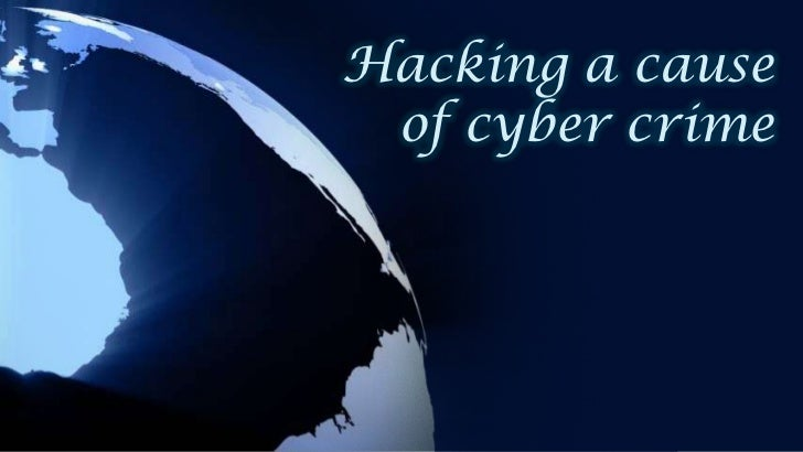 Hacking a cause of cyber crime final