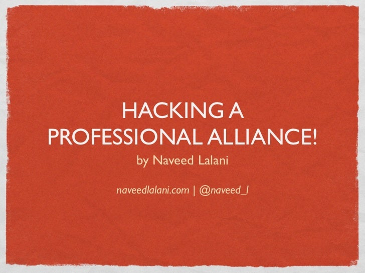 HACKING APROFESSIONAL ALLIANCE!         by Naveed Lalani     naveedlalani.com | @naveed_l