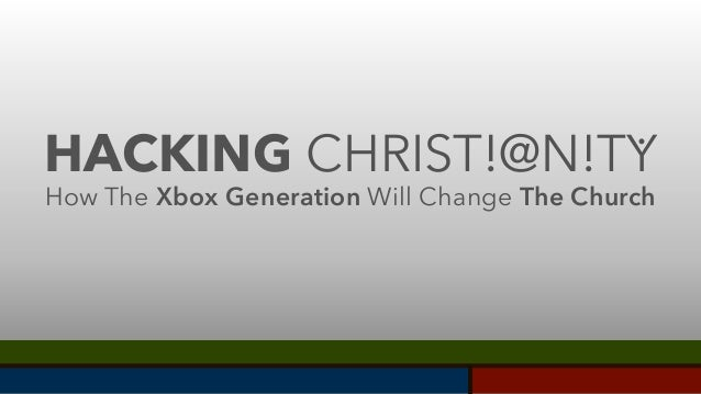 © 2013 - Joshua Jost HACKING CHRIST!@N!TY . How The Xbox Generation Will Change The Church