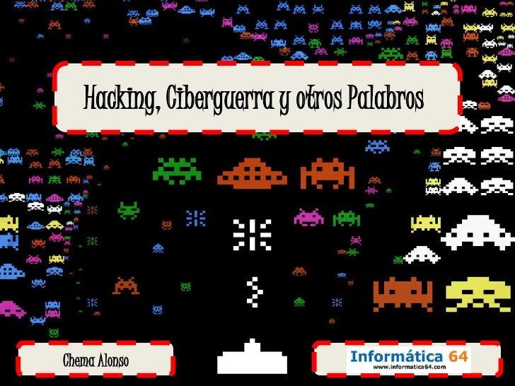 Hacking, Ciberguerra y otros PalabrosChema Alonso