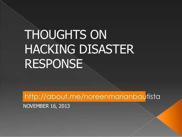 THOUGHTS ON HACKING DISASTER RESPONSE http://about.me/noreenmarianbautista NOVEMBER 16, 2013