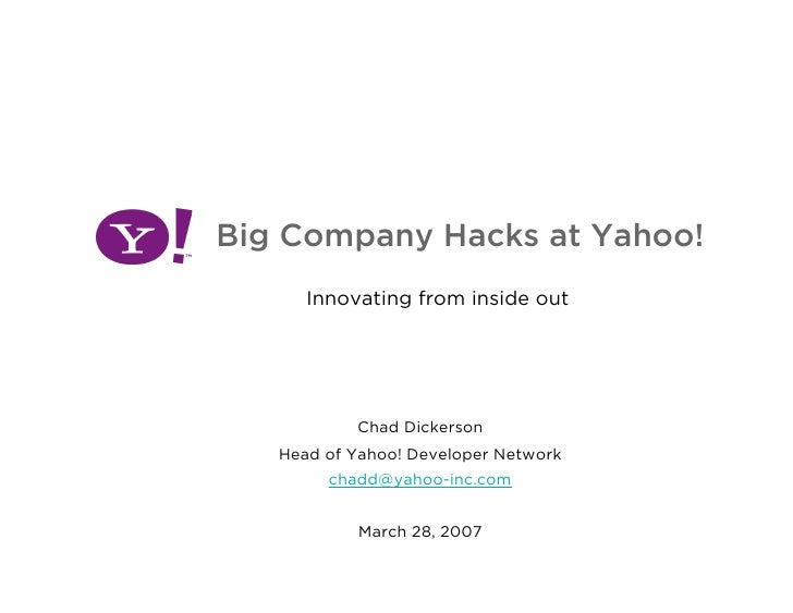 Big Company Hacks at Yahoo!       Innovating from inside out                Chad Dickerson    Head of Yahoo! Developer Net...