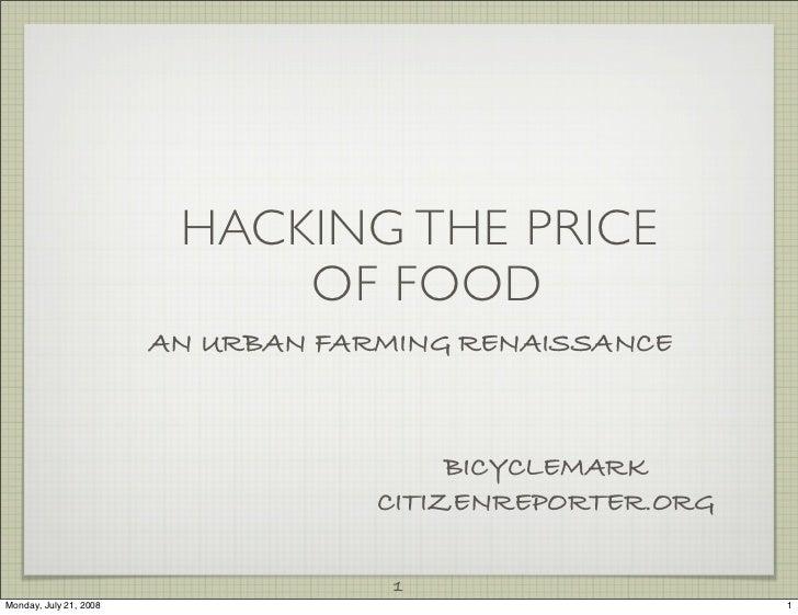 HACKING THE PRICE                              OF FOOD                         AN URBAN FARMING RENAISSANCE               ...