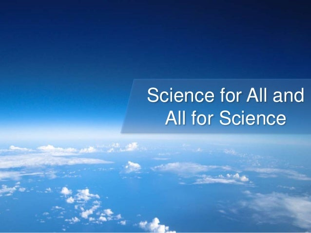 Science for All, and All For Science