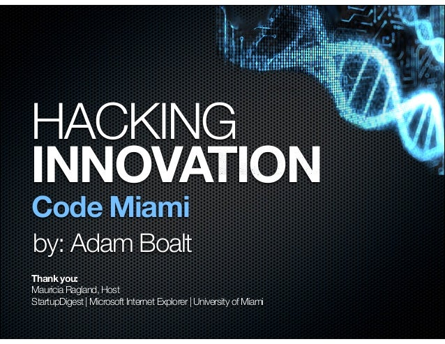 HACKINGINNOVATIONCode Miamiby: Adam BoaltThank you:Mauricia Ragland, HostStartupDigest | Microsoft Internet Explorer | Uni...