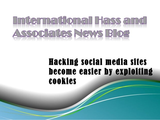 Hacking social media sitesbecome easier by exploitingcookies
