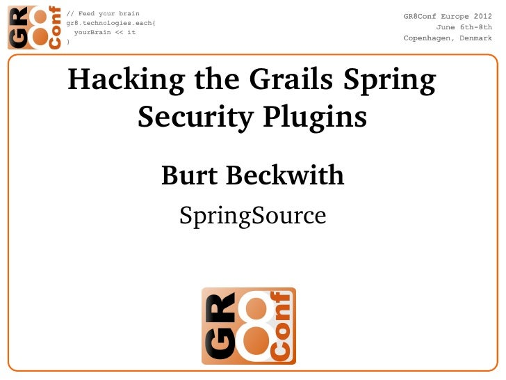 Hacking the Grails Spring     Security Plugins      Burt Beckwith       SpringSource