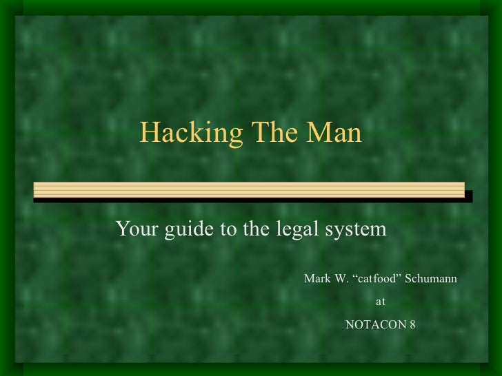 """Hacking The Man Your guide to the legal system Mark W. """"catfood"""" Schumann at NOTACON 8"""