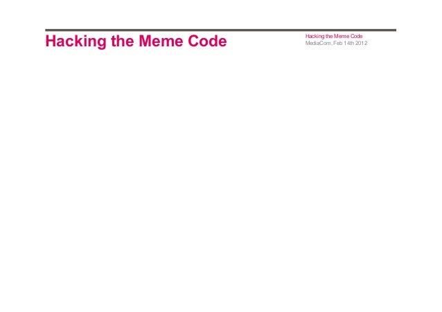 Hacking the Meme Code  Hacking the Meme Code MediaCom, Feb 14th 2012