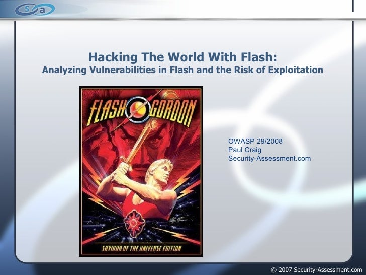 Hacking The World With Flash: Analyzing Vulnerabilities in Flash and the Risk of Exploitation <ul><ul><ul><ul><ul><li>OWAS...