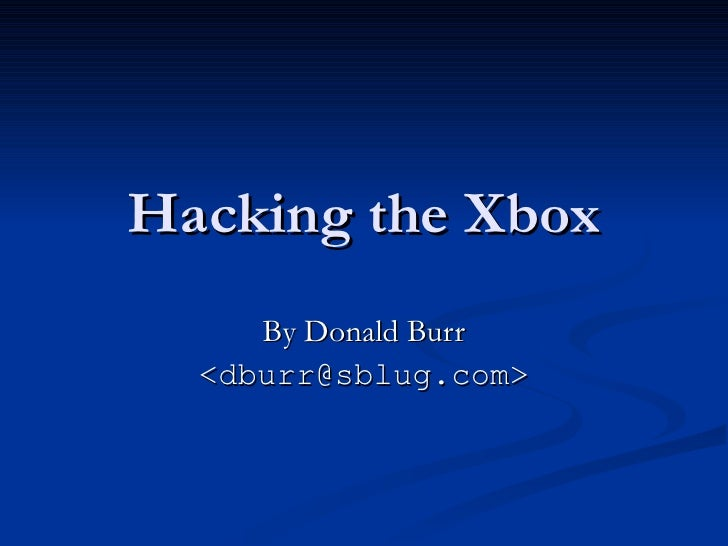 Hacking the Xbox By Donald Burr <dburr@sblug.com>