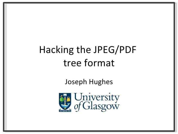 Hacking the JPEG/PDF  tree format Joseph Hughes