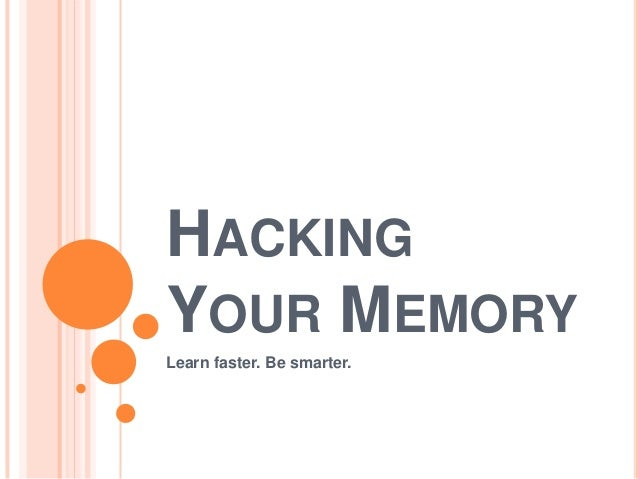 HACKING YOUR MEMORY Learn faster. Be smarter.