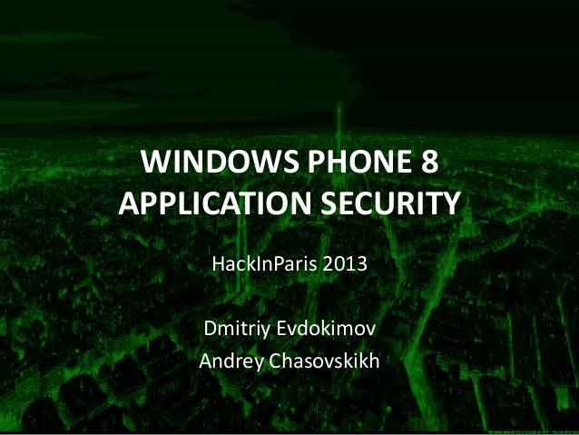 WINDOWS PHONE 8APPLICATION SECURITYHackInParis 2013Dmitriy EvdokimovAndrey Chasovskikh