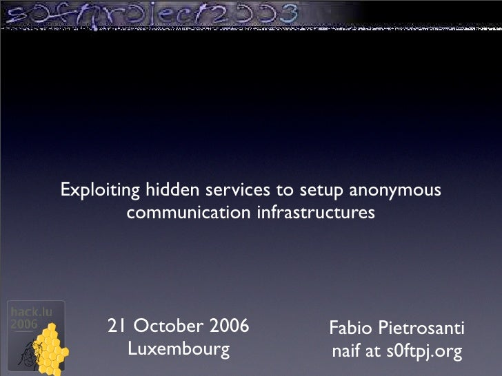 Exploiting hidden services to setup anonymous          communication infrastructures          21 October 2006           Fa...
